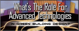 What�s The Role For Advanced Technologies In Green Building Design?