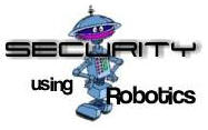 Security Using Robotics - Never distracted, forgetful or tired; never sick or on vacation.