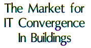 The Market for IT Convergence in Buildings